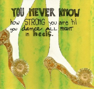 you never know how strong you are till you dance all night